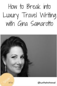 How to Break into Luxury Travel Writing with Gina Samarotto