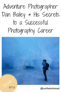 Adventure Photographer Dan Bailey & His Secrets to a Successful Photography Career