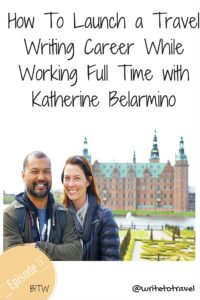 How To Launch a Travel Writing Career While Working Full Time with Katherine Belarmino