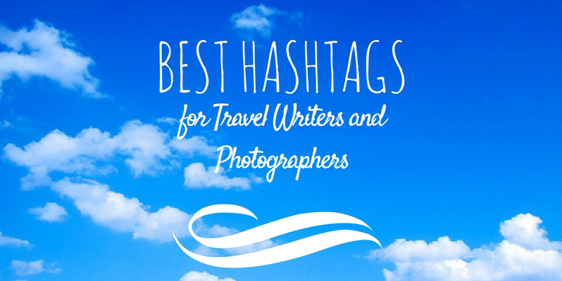 Best Travel Hashtags For Travel Writers And Photographers Break Into Travel Writing