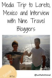 Media Trip to Loreto, Mexico and Interview with Nine Travel Bloggers