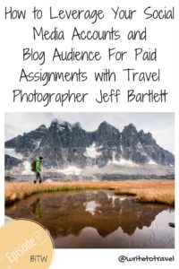 How to Leverage Your Social Media Accounts and Blog Audience For Paid Assignments with Travel Photographer Jeff Bartlett