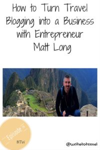 How to Turn Travel Blogging into a Business with Entrepreneur Matt Long