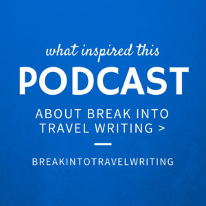 break into travel writing podcast