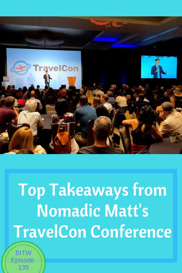 BITW 135: Top Takeaways from Nomadic Matt's TravelCon Conference