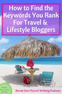 Google Ranking: How to Find the Keywords You Rank For Travel Bloggers #travelblogger #travelwriter #blogger #SEO