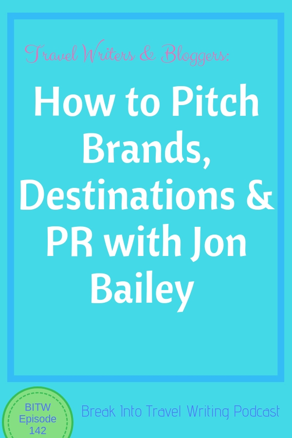 How to Pitch Brands, Destinations & PR with Jon Bailey