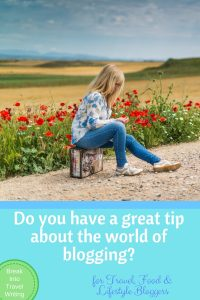Do you have a great tip about the world of blogging?