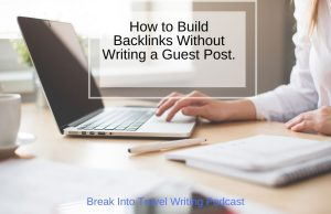 How to Build Backlinks Without Writing a Guest Post