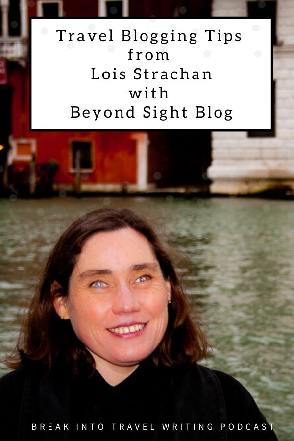 Travel Blogging Tips from Lois Strachan with Beyond Sight Blog. Learn about Lois' journey to become a travel blogger and her top tips for new writers.