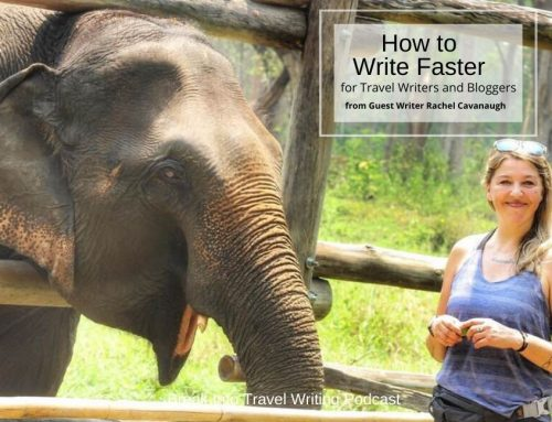 How to Write Faster   for Travel Writers and Bloggers