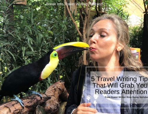 5 Travel Writing Tips That Will Grab Your Readers Attention