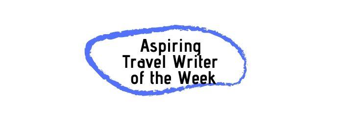 aspiring travel writer of the week