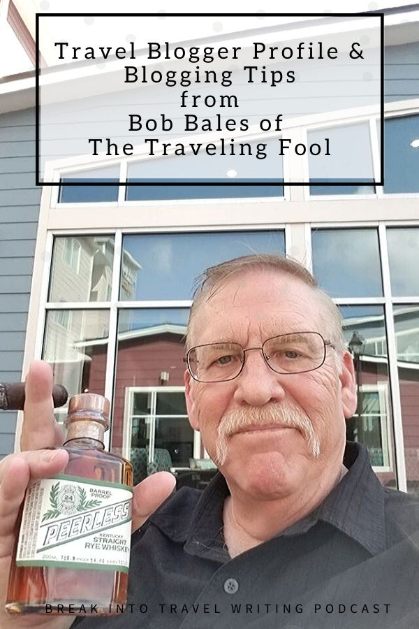 travel blogging tips from Travel Writer of the Week: Bob Bales of The Traveling Fool