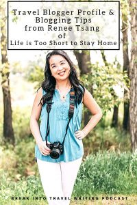 Travel Blogger Profile & Blogging Tips from Renee Tsang of Life is Too Short to Stay Home