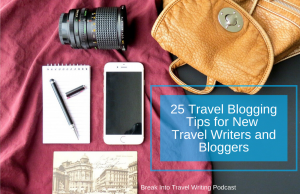25 Travel Blogging Tips for New Travel Writers and Bloggers