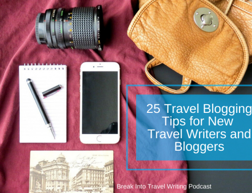 BITW 155: 25 Travel Blogging Tips for New Travel Writers and Bloggers