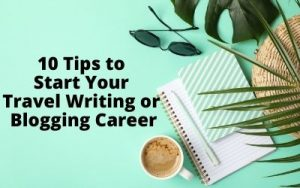 10 Tips to Start Your Travel Writing Career