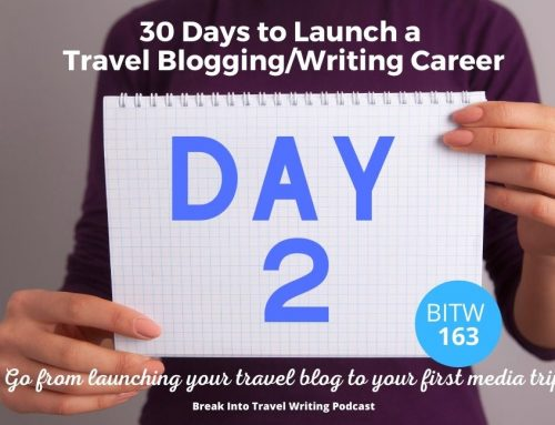 BITW 163: Launch a Travel Blogging Career – Day 2