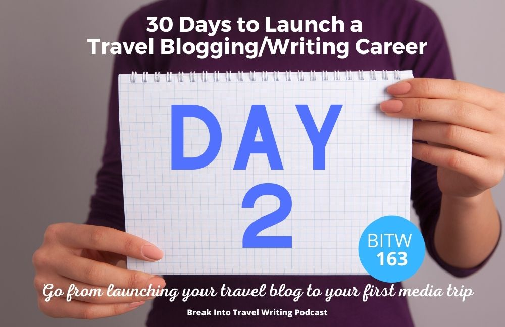 BITW 163: Launch a Travel Blogging Career - Day 2