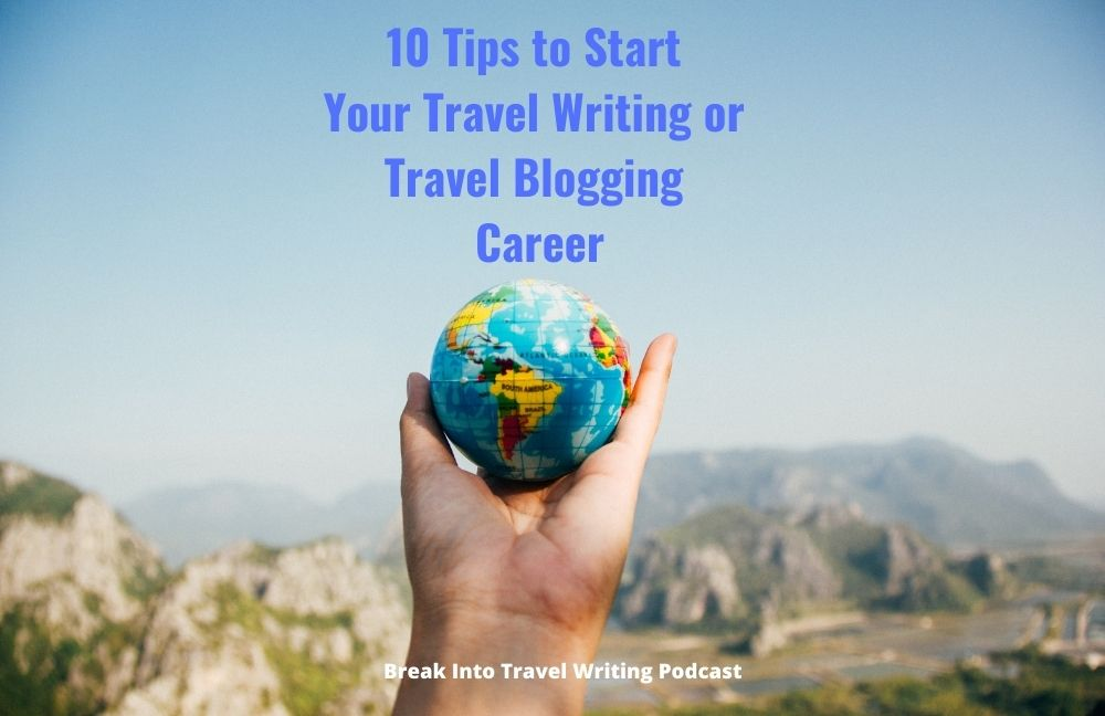 10 Tips to Start Your Travel Writing or Travel Blogging Career