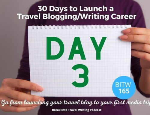 BITW 165: Launch a Travel Blogging Career – Day 3