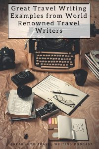Great Travel Writing Examples from World Renowned Travel Writers