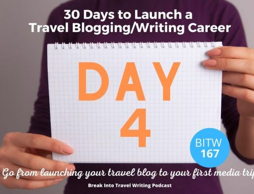 BITW 167: Launch a Travel Blogging Career – Day 4