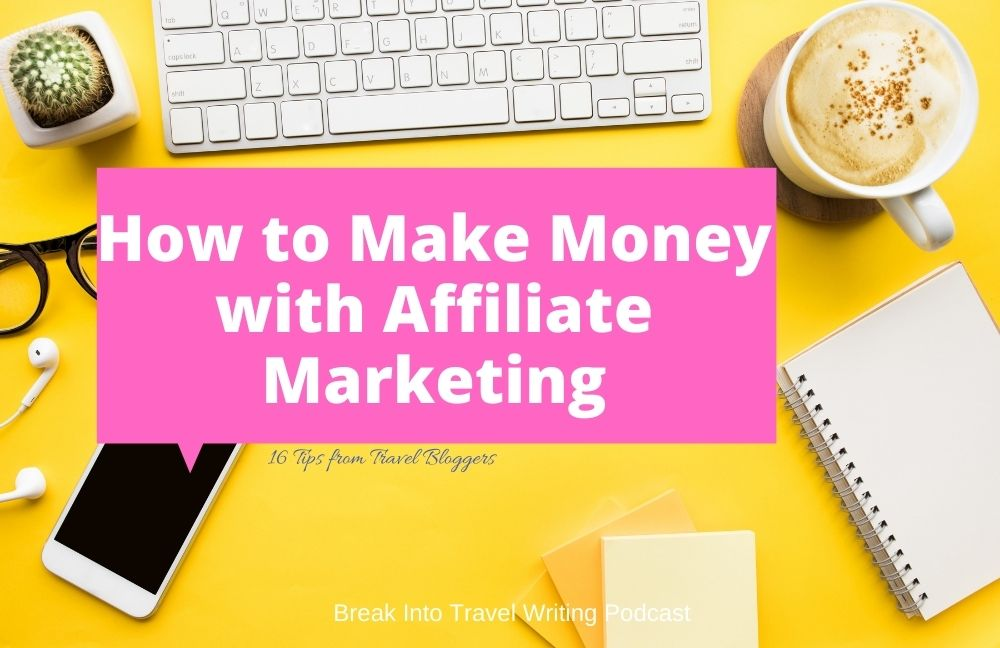 How to Make Money with Affiliate Marketing as a Travel Blogger