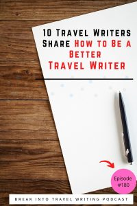 10 Travel Writers share the travel writing process and their top travel writer tips and descriptive writing tips.