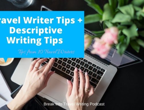 Best Travel Writer Tips from 10 Travel Writers – Episode 180