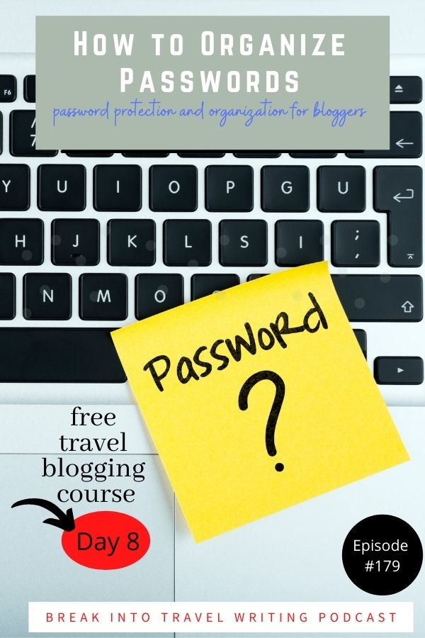How to Organize Passwords. Blogger tips for password protection and organization. Day 8 of the free travel blogging course.