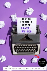 take your travel writing to the next level.. 10 Travel Writers share the travel writing process and their top travel writer tips and descriptive writing tips.